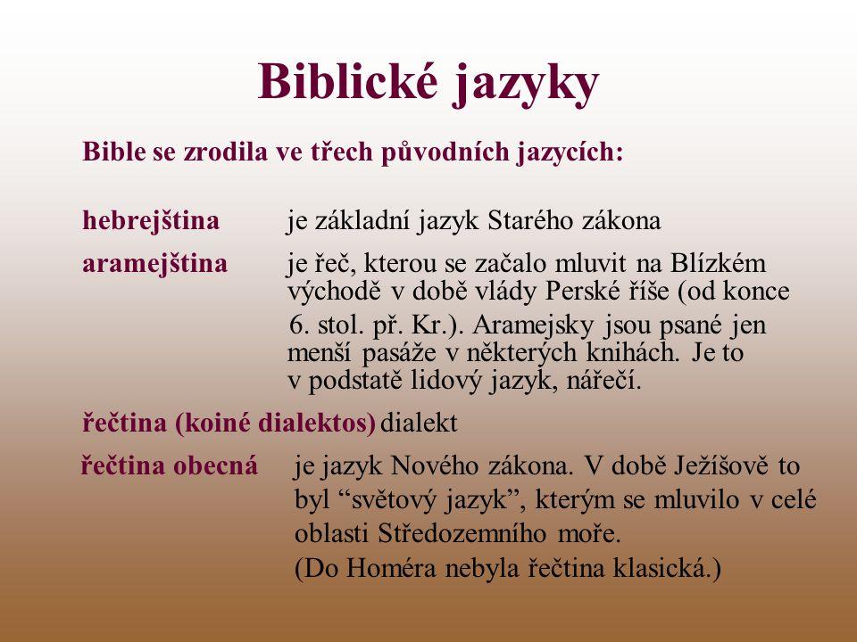 Biblické jazyky Bible se zrodila ve třech původních jazycích:
