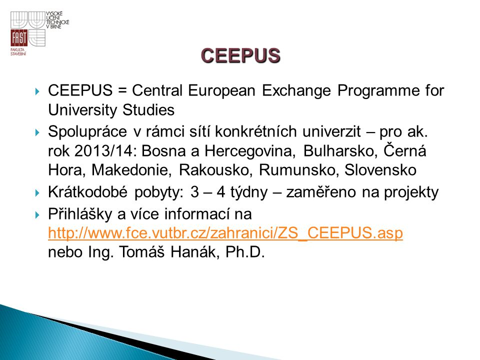 CEEPUS CEEPUS = Central European Exchange Programme for University Studies.