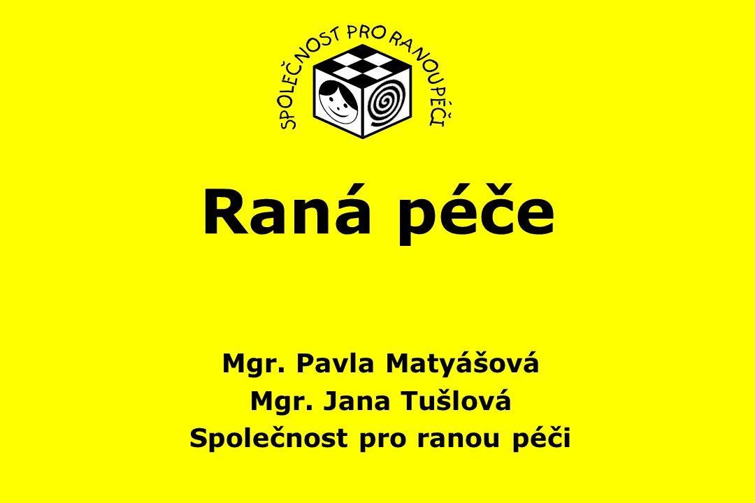 Mgr. Pavla Matyášová Mgr. Jana Tušlová Společnost pro ranou péči
