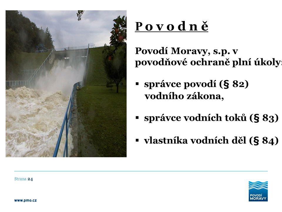 P o v o d n ě Povodí Moravy, s.p. v povodňové ochraně plní úkoly: