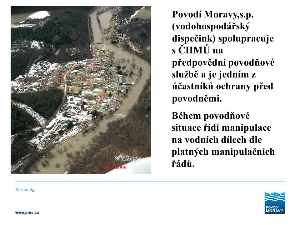 Povodí Moravy,s.p. (vodohospodářský dispečink) spolupracuje s ČHMÚ na předpovědní povodňové službě a je jedním z účastníků ochrany před povodněmi.