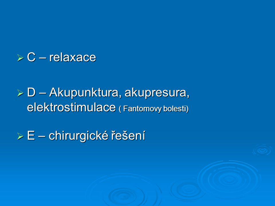 C – relaxace D – Akupunktura, akupresura, elektrostimulace ( Fantomovy bolesti) E – chirurgické řešení.