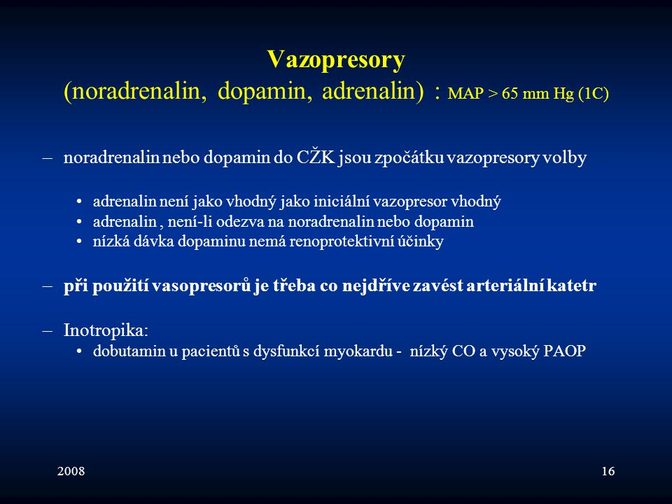 Vazopresory (noradrenalin, dopamin, adrenalin) : MAP > 65 mm Hg (1C)