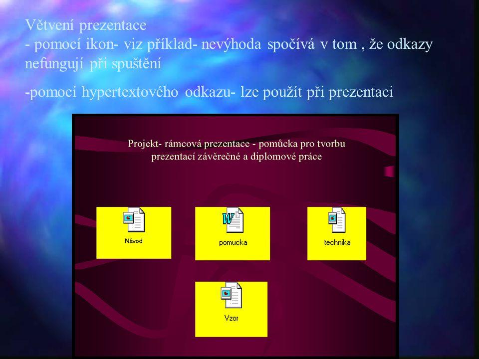 Větvení prezentace - pomocí ikon- viz příklad- nevýhoda spočívá v tom , že odkazy nefungují při spuštění