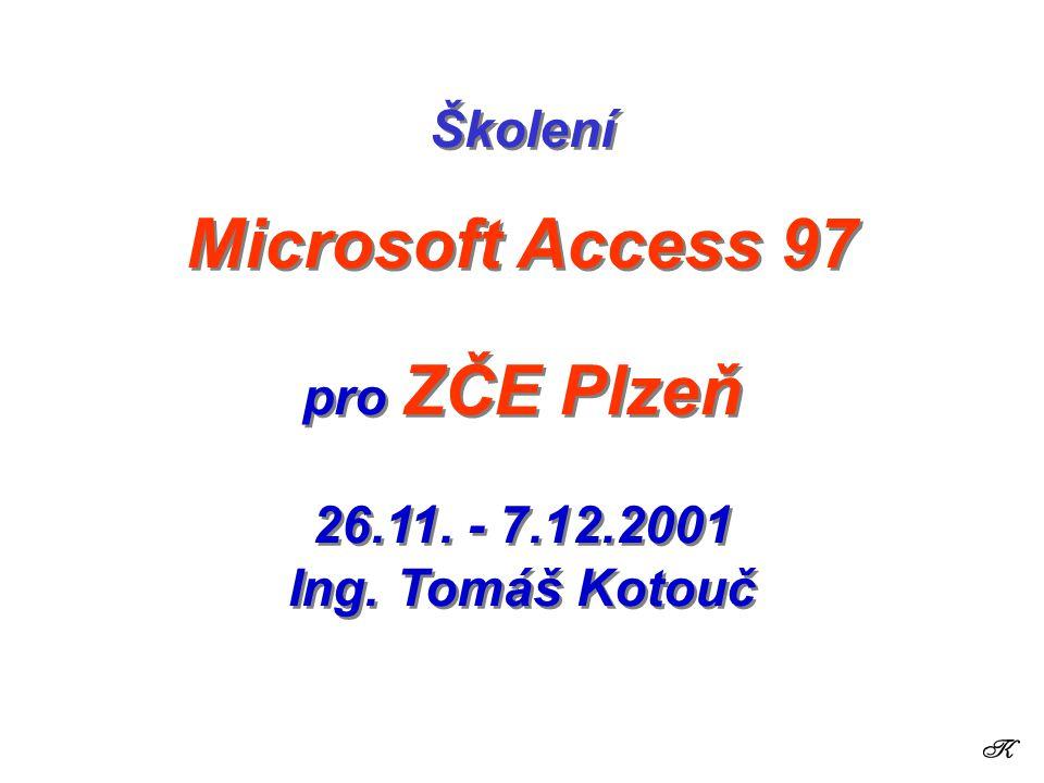 Školení Microsoft Access 97 pro ZČE Plzeň 26. 11. - 7. 12. 2001 Ing