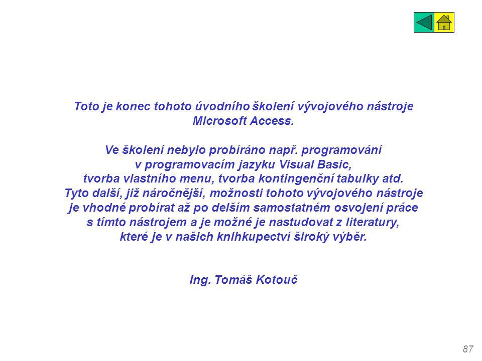 Toto je konec tohoto úvodního školení vývojového nástroje Microsoft Access.