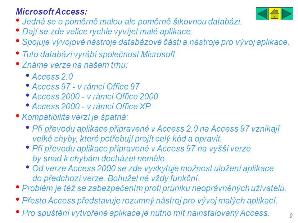 Microsoft Access: Jedná se o poměrně malou ale poměrně šikovnou databázi. Dají se zde velice rychle vyvíjet malé aplikace.