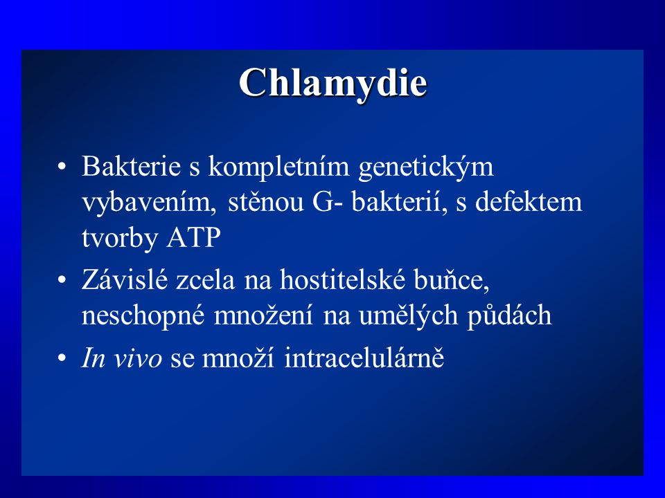 Chlamydie Bakterie s kompletním genetickým vybavením, stěnou G- bakterií, s defektem tvorby ATP.