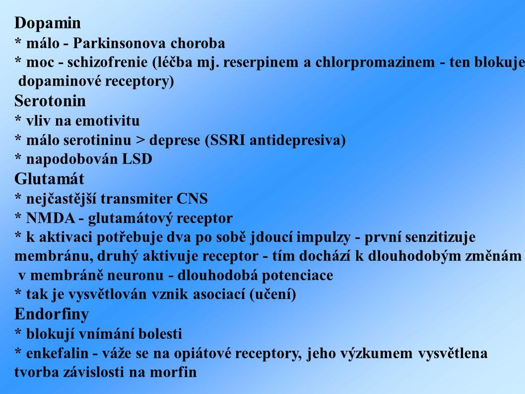 Dopamin Serotonin Glutamát Endorfiny * málo - Parkinsonova choroba