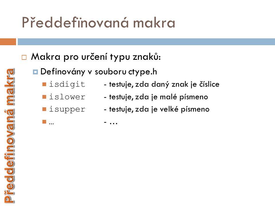 Předdefïnovaná makra Předdefinovaná makra Makra pro určení typu znaků: