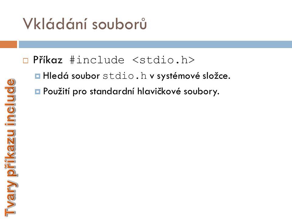Vkládání souborů Tvary příkazu include Příkaz #include <stdio.h>