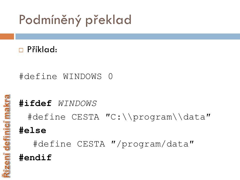 Podmíněný překlad Příklad: #define WINDOWS 0 #ifdef WINDOWS