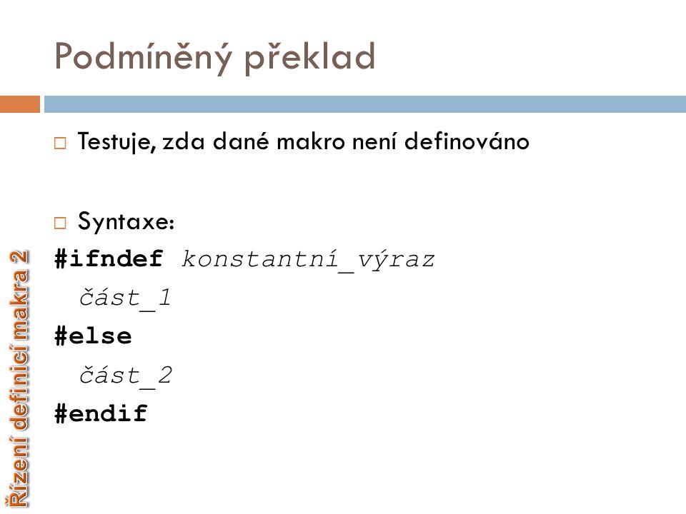 Podmíněný překlad Testuje, zda dané makro není definováno Syntaxe: