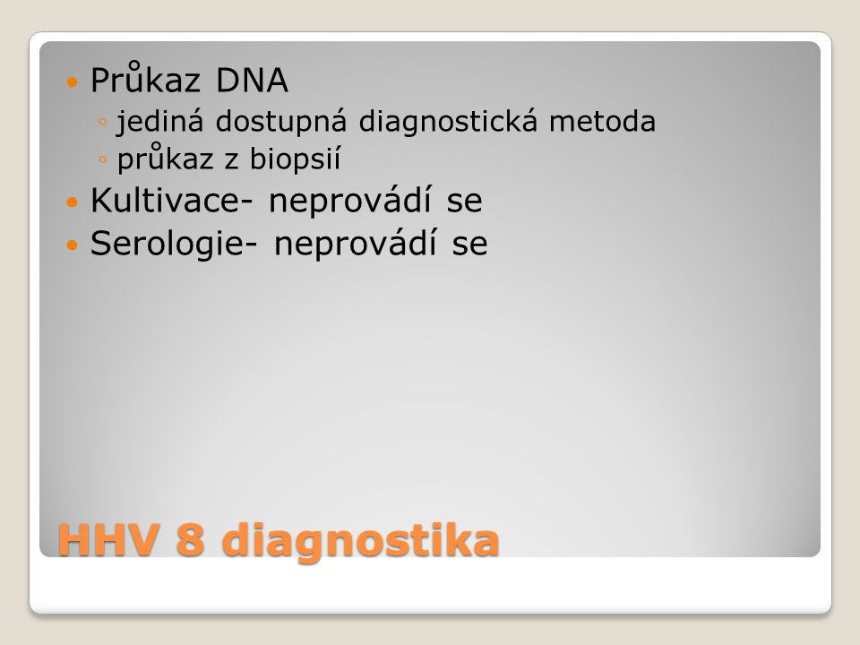 HHV 8 diagnostika Průkaz DNA Kultivace- neprovádí se
