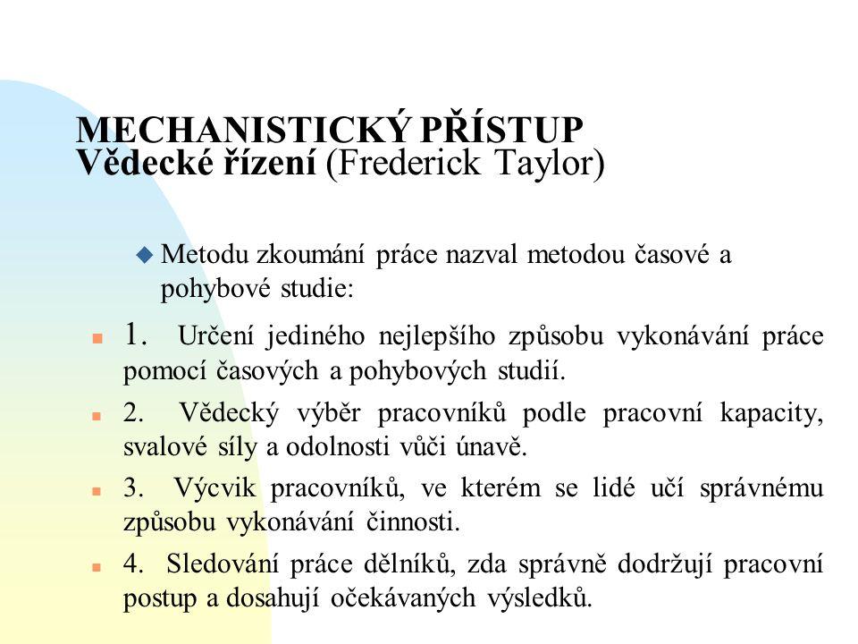 MECHANISTICKÝ PŘÍSTUP Vědecké řízení (Frederick Taylor)