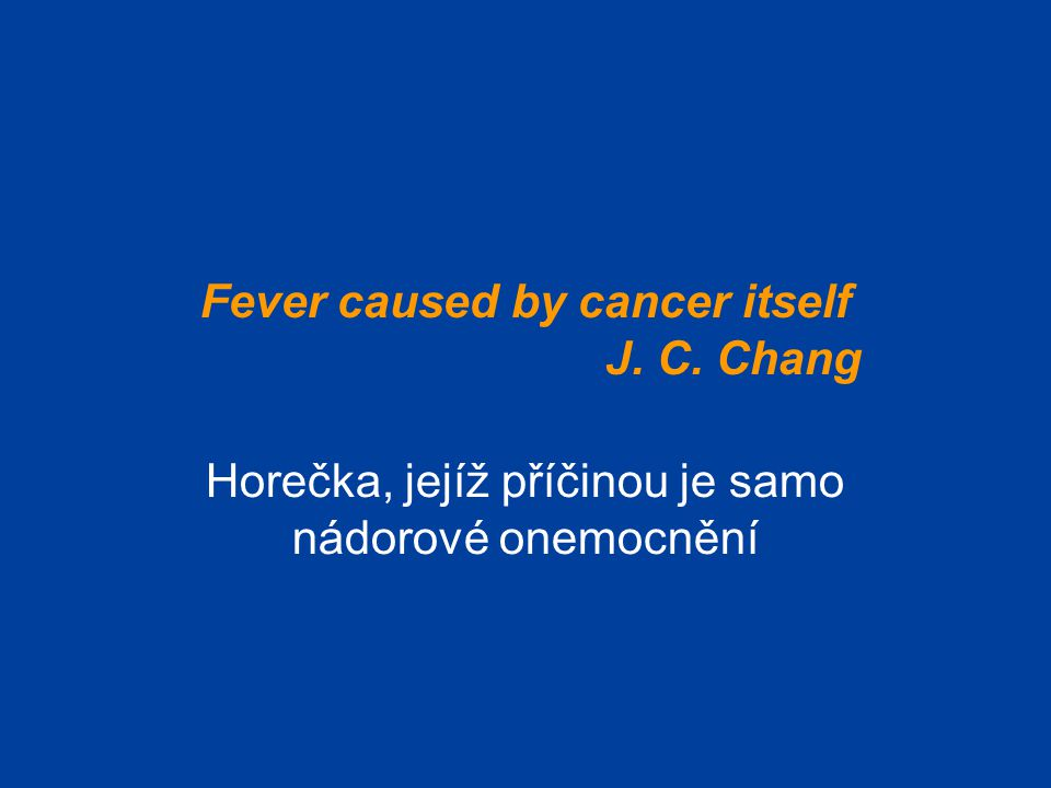 Fever caused by cancer itself J. C. Chang