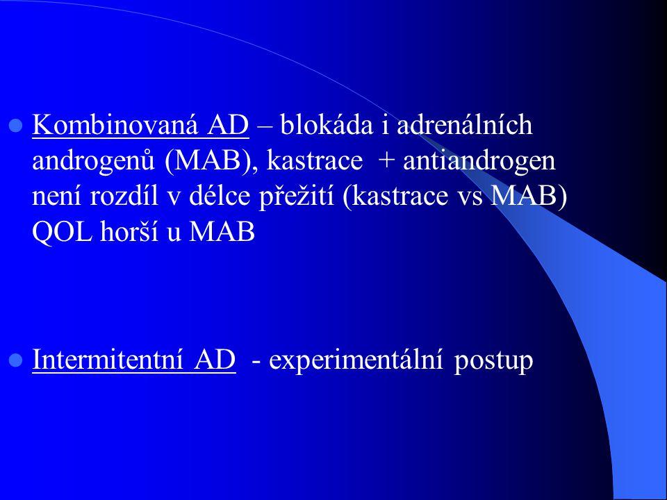 Kombinovaná AD – blokáda i adrenálních androgenů (MAB), kastrace + antiandrogen není rozdíl v délce přežití (kastrace vs MAB) QOL horší u MAB