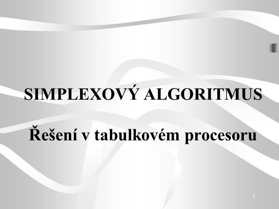 SIMPLEXOVÝ ALGORITMUS Řešení v tabulkovém procesoru