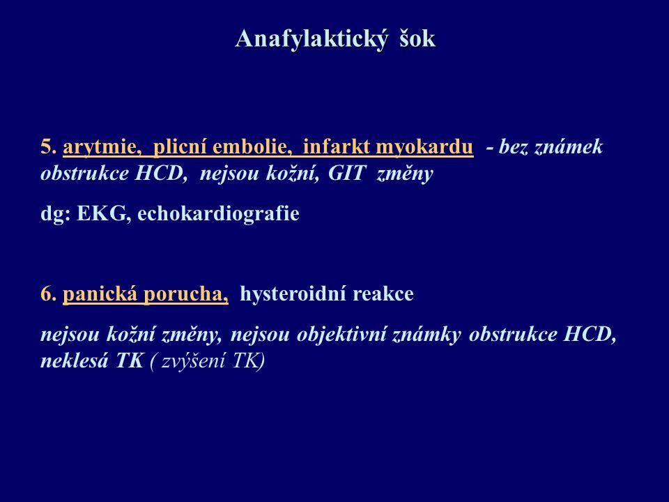 Anafylaktický šok 5. arytmie, plicní embolie, infarkt myokardu - bez známek obstrukce HCD, nejsou kožní, GIT změny.