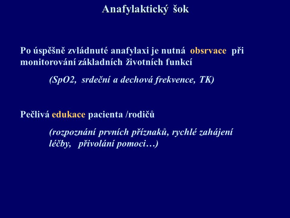 Anafylaktický šok Po úspěšně zvládnuté anafylaxi je nutná obsrvace při monitorování základních životních funkcí.
