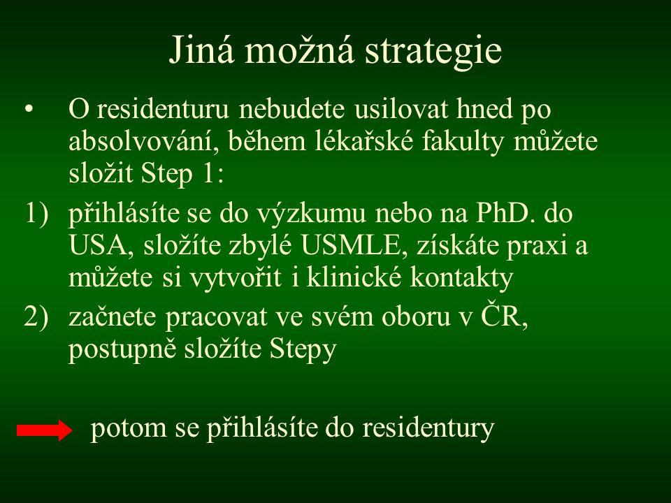 Jiná možná strategie O residenturu nebudete usilovat hned po absolvování, během lékařské fakulty můžete složit Step 1: