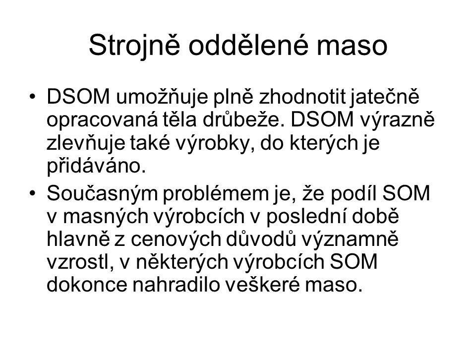 Strojně oddělené maso DSOM umožňuje plně zhodnotit jatečně opracovaná těla drůbeže. DSOM výrazně zlevňuje také výrobky, do kterých je přidáváno.