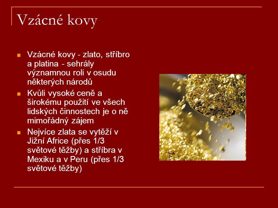 Vzácné kovy Vzácné kovy - zlato, stříbro a platina - sehrály významnou roli v osudu některých národů.