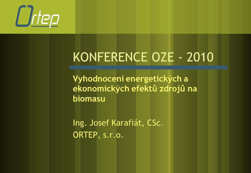 KONFERENCE OZE - 2010 Vyhodnocení energetických a ekonomických efektů zdrojů na biomasu. Ing. Josef Karafiát, CSc.
