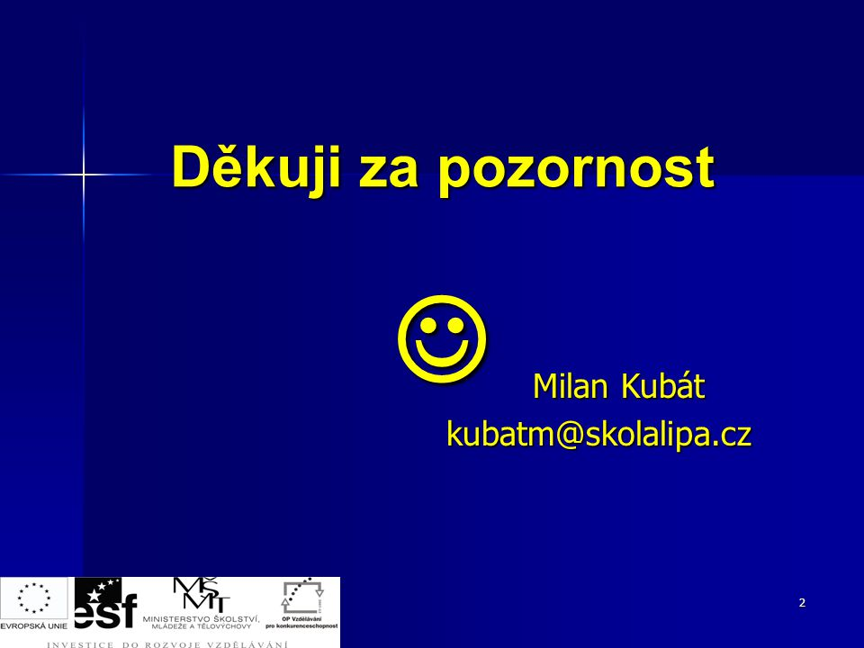 Děkuji za pozornost  Milan Kubát kubatm@skolalipa.cz