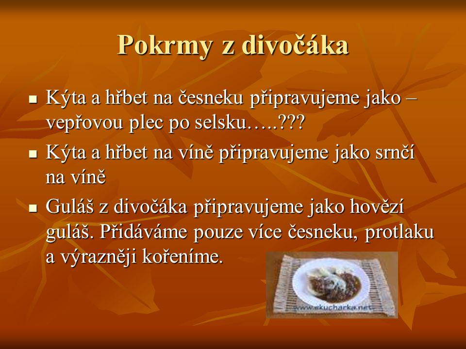 Pokrmy z divočáka Kýta a hřbet na česneku připravujeme jako – vepřovou plec po selsku….. Kýta a hřbet na víně připravujeme jako srnčí na víně.