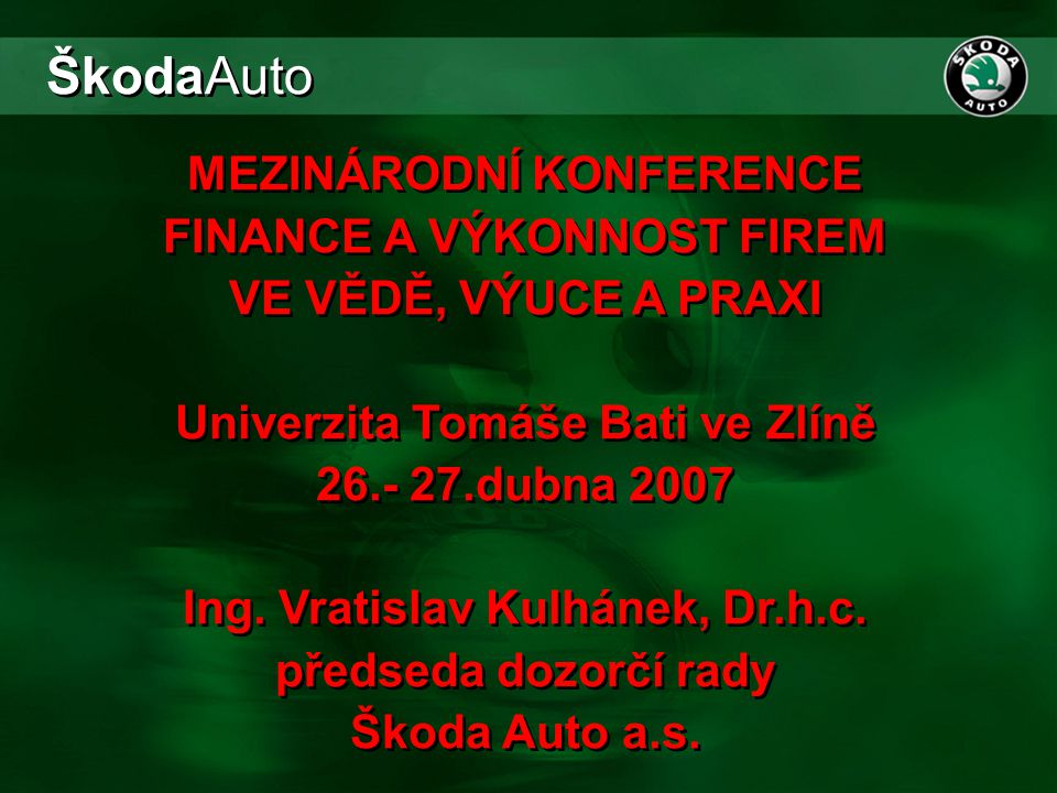 ŠkodaAuto MEZINÁRODNÍ KONFERENCE FINANCE A VÝKONNOST FIREM