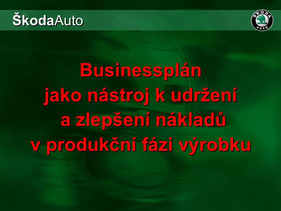 ŠkodaAuto Businessplán jako nástroj k udržení a zlepšení nákladů v produkční fázi výrobku