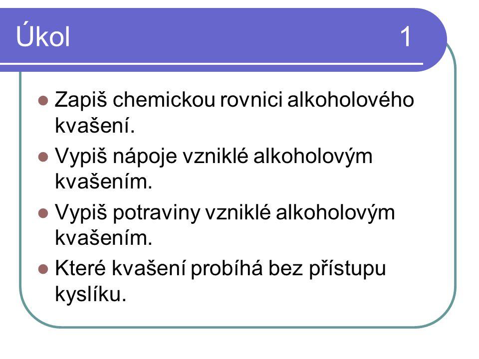 Úkol 1 Zapiš chemickou rovnici alkoholového kvašení.