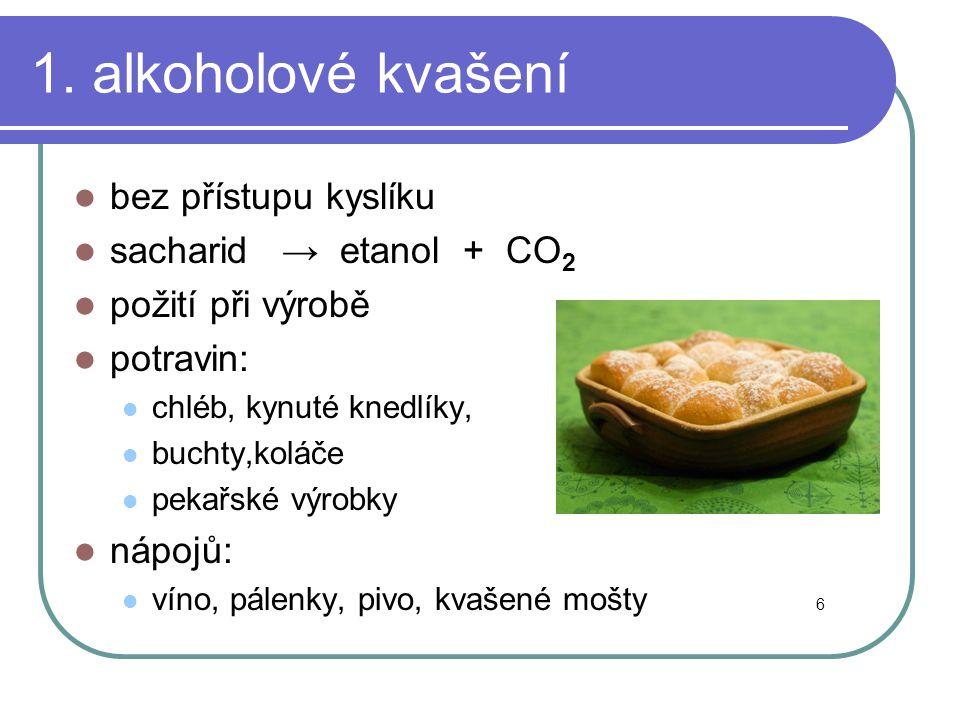 1. alkoholové kvašení bez přístupu kyslíku sacharid → etanol + CO2