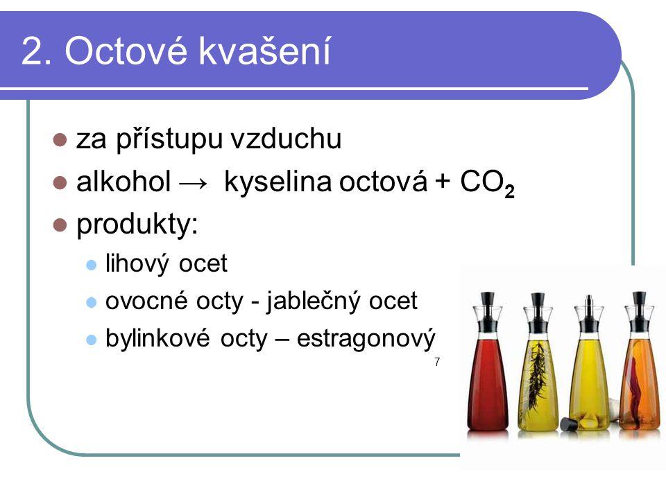 2. Octové kvašení za přístupu vzduchu alkohol → kyselina octová + CO2