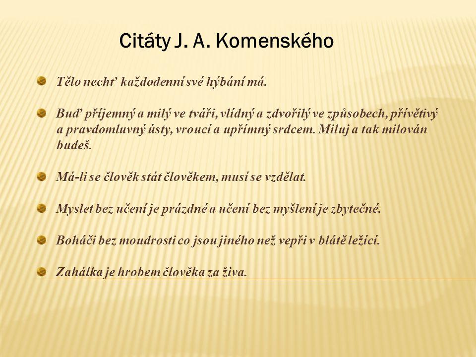 Citáty J. A. Komenského Tělo nechť každodenní své hýbání má.