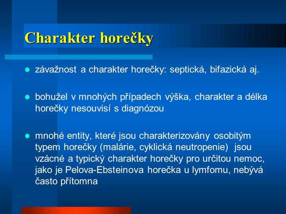 Charakter horečky závažnost a charakter horečky: septická, bifazická aj.