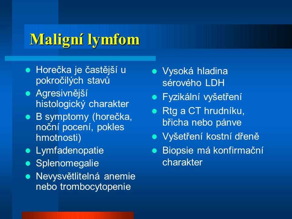 Maligní lymfom Horečka je častější u pokročilých stavů