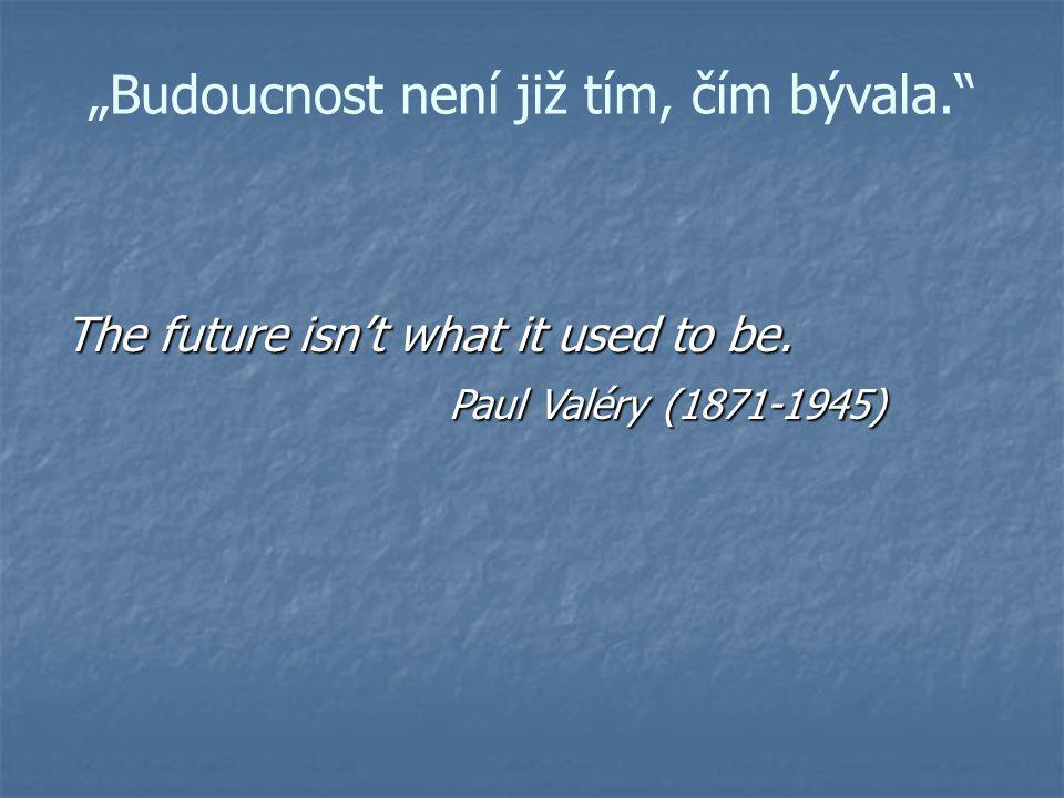 """""""Budoucnost není již tím, čím bývala."""