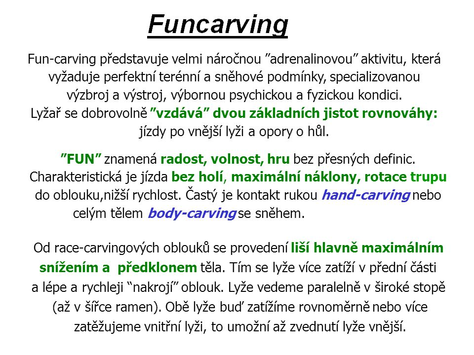 Fun-carving představuje velmi náročnou adrenalinovou aktivitu, která
