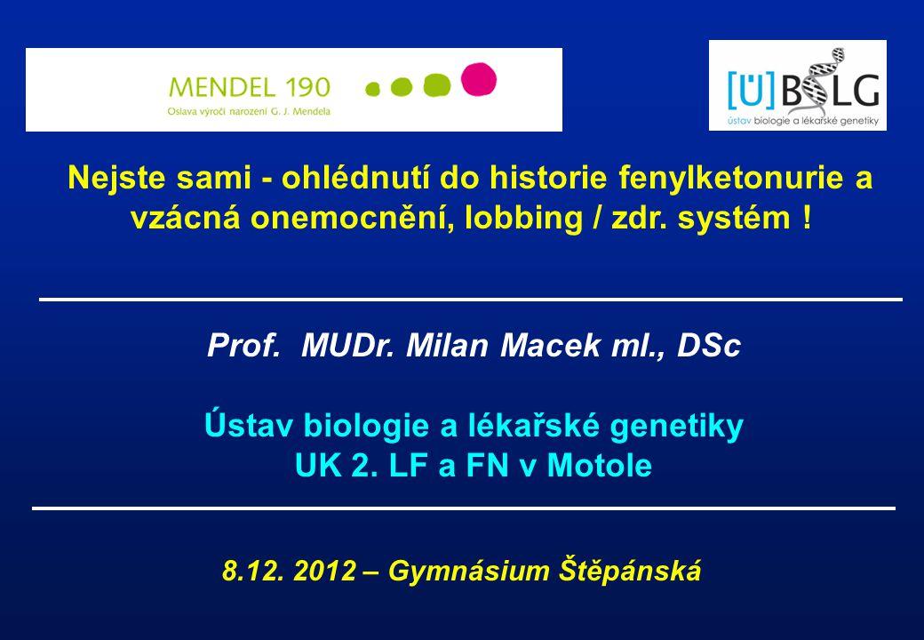 Prof. MUDr. Milan Macek ml., DSc Ústav biologie a lékařské genetiky