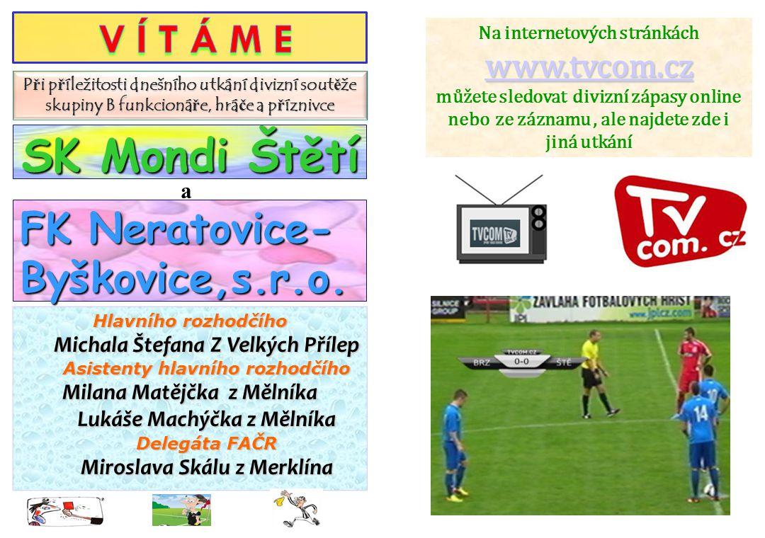 SK Mondi Štětí V Í T Á M E FK Neratovice-Byškovice,s.r.o. www.tvcom.cz