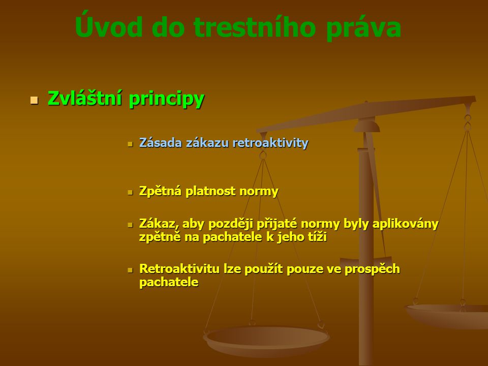 Zvláštní principy Zásada zákazu retroaktivity Zpětná platnost normy