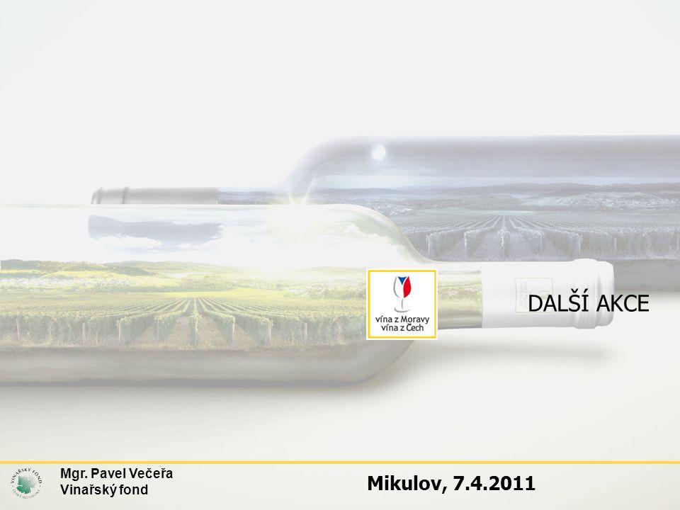 DALŠÍ AKCE Mgr. Pavel Večeřa Vinařský fond Mikulov, 7.4.2011