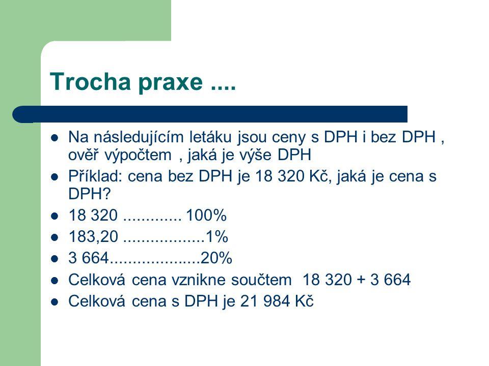 Trocha praxe .... Na následujícím letáku jsou ceny s DPH i bez DPH , ověř výpočtem , jaká je výše DPH.