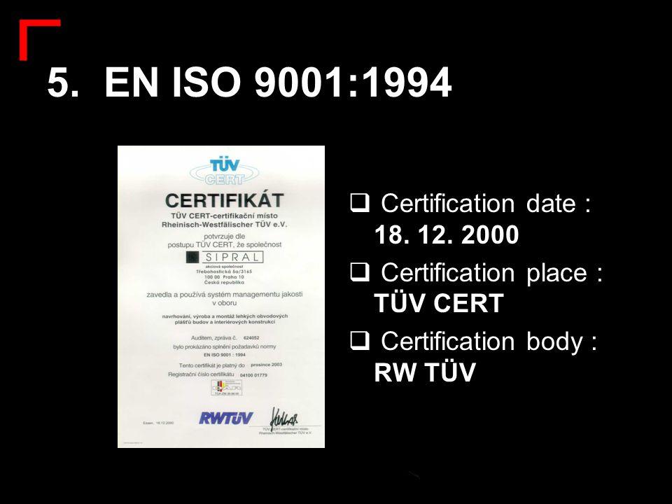 5. EN ISO 9001:1994 Certification date : 18. 12. 2000