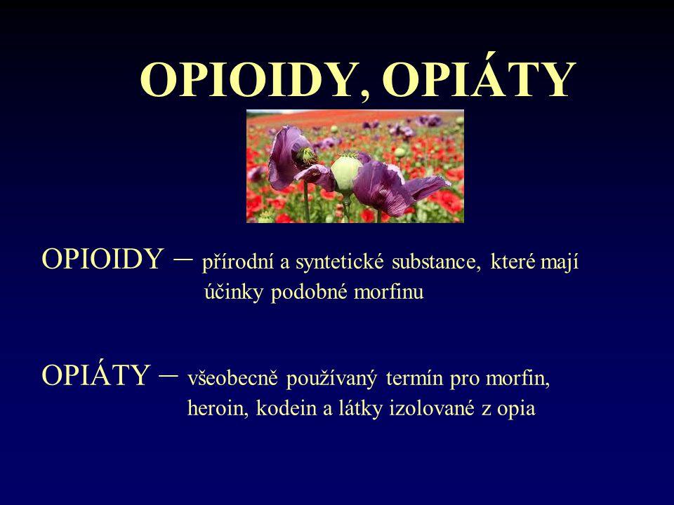 OPIOIDY, OPIÁTY OPIOIDY – přírodní a syntetické substance, které mají účinky podobné morfinu.