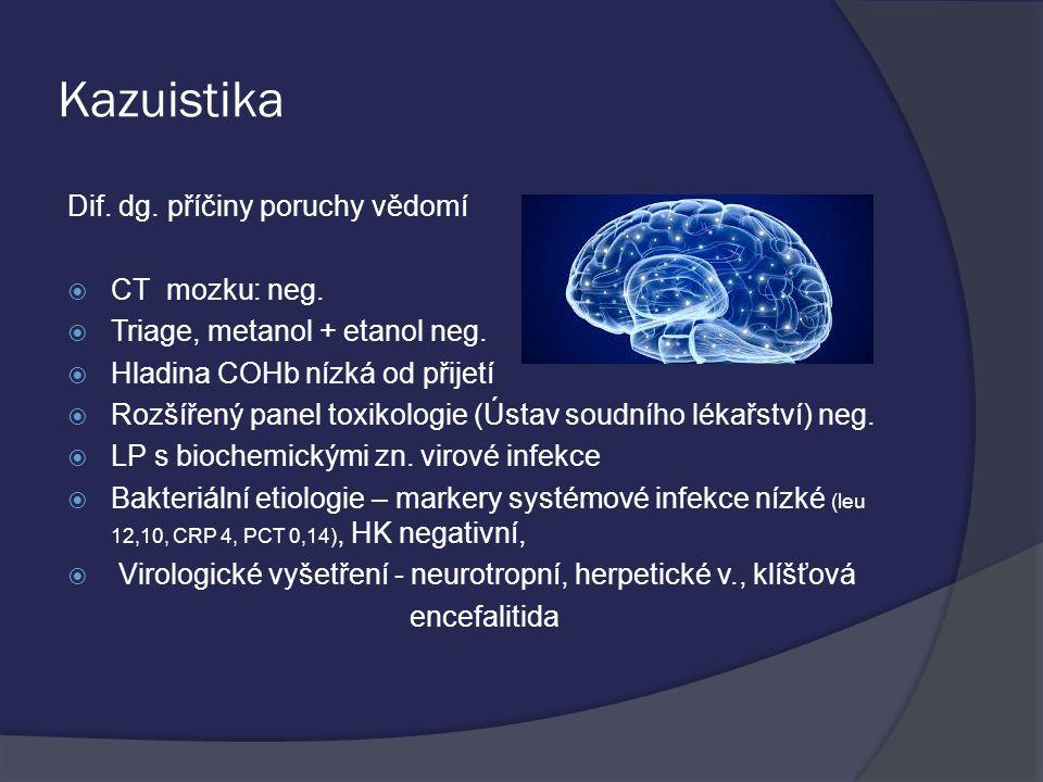 Kazuistika Dif. dg. příčiny poruchy vědomí CT mozku: neg.
