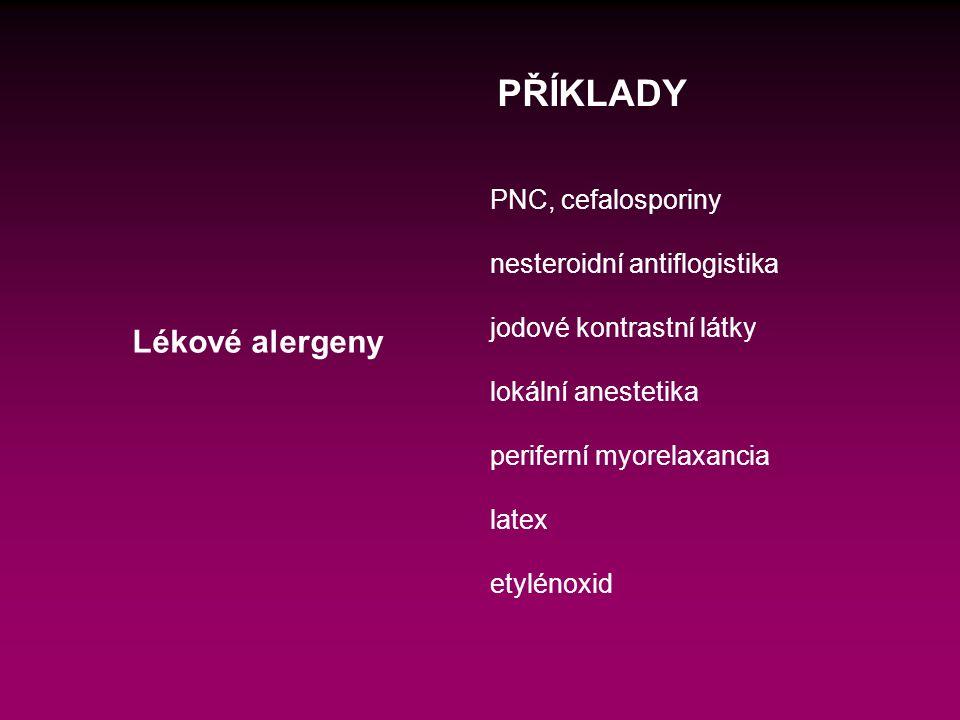 PŘÍKLADY Lékové alergeny PNC, cefalosporiny nesteroidní antiflogistika