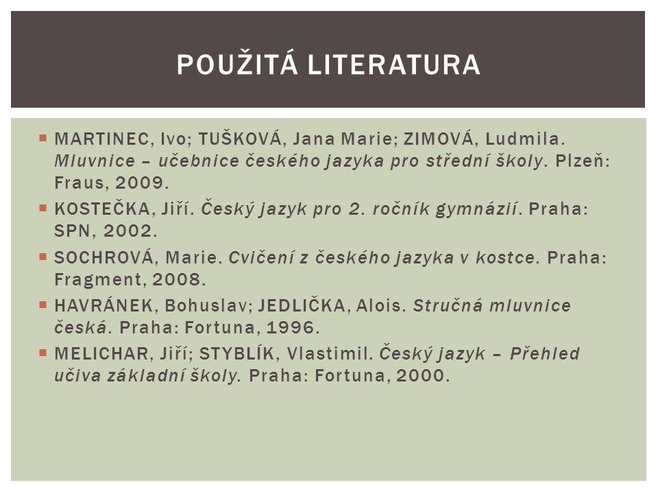 Použitá literatura MARTINEC, Ivo; TUŠKOVÁ, Jana Marie; ZIMOVÁ, Ludmila. Mluvnice – učebnice českého jazyka pro střední školy. Plzeň: Fraus, 2009.